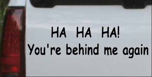 Ha Ha your behinde me again