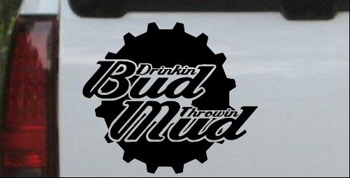 Drinkin Bud Throwin Mud