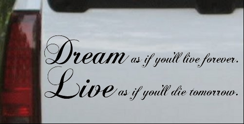 Dream as if youll live forever