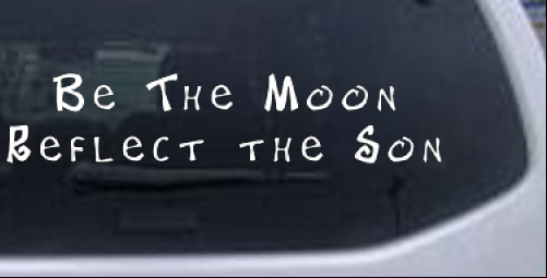 Be The Moon Reflect the Son Christian car-window-decals-stickers