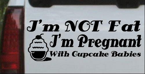 Im Not fat Im Cupcake Pregnant Decal