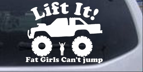 Lift it fat girls cant jump truck off road car or truck window laptop decal sticker