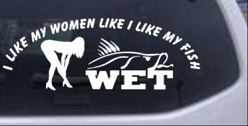 I like my fish like my women wet funny sexy fishing car or truck window laptop decal sticker