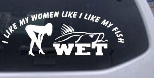 I like my fish like my women wet funny sexy fishing car or truck window laptop decal sticker