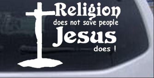 Religion does not save people jesus does car