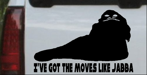 Got The Moves Like Jabba The Hut