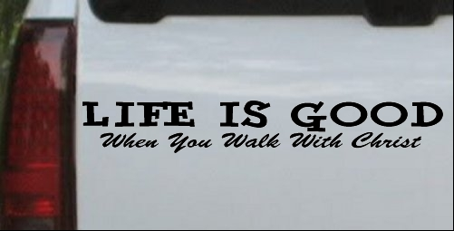 Life Is Good When You Walk With Christ