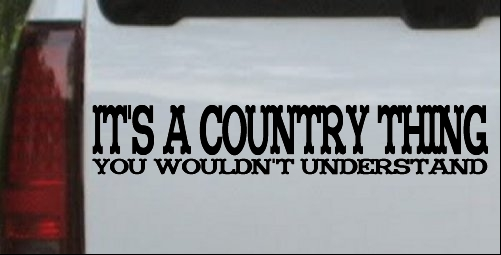 Its A Country Thing You Wouldnt Understand