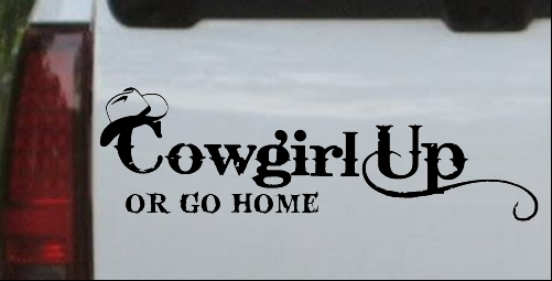 Cowgirl Up Or Go Home