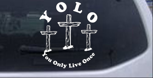 YOLO You Only Live Once Three Crosses Christian car-window-decals-stickers