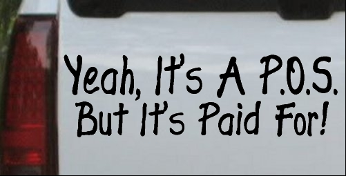 Yeah Its A POS But Its Paid For