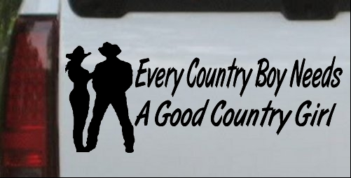 Every Country Boy Needs A Country Girl Car Or Truck Window Laptop - Country boy decals for trucks
