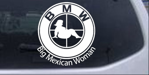 BMW Big Mexican Woman BBW Funny Car Or Truck Window Laptop Decal - Funny car decal stickers