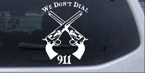 We Dont Dial 911 Pistols Guns car-window-decals-stickers