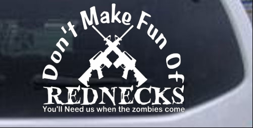 Funny Dont Make Fun Rednecks Zombies Car Or Truck Window Laptop - Redneck window decals for trucks