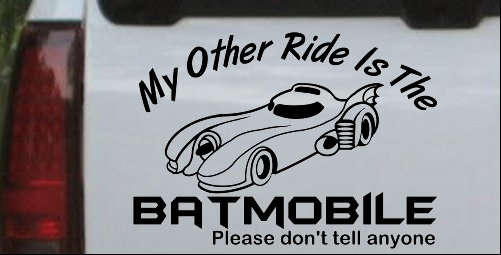 Funny My Other Ride is the Batmobile
