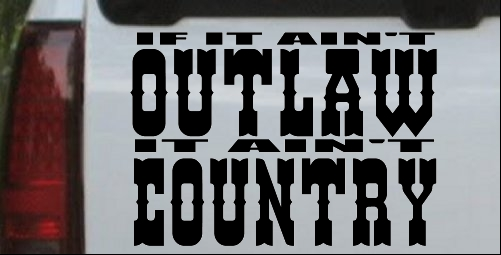 If It Aint Outlaw It Aint Country