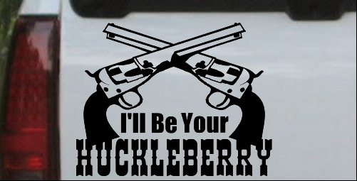Ill Be Your Huckleberry Crossed Pistols