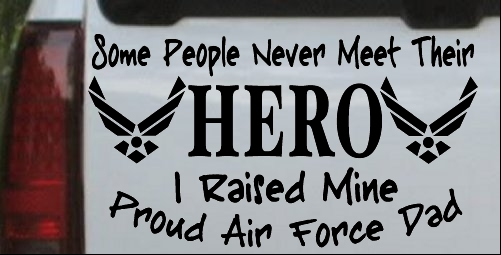 Some People Never Meet Their Hero I Raised Mine Proud Air Force Dad