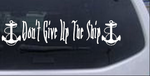 Dont Give Up The Ship WIth Anchors Military car-window-decals-stickers