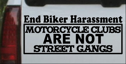 End Biker Harassment Biker Clubs Not Gangs