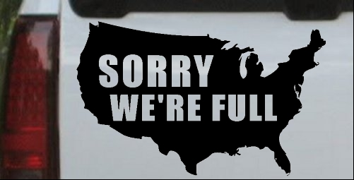 Sorry Were Full America USA Immigration
