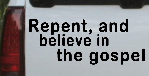 Repent And Believe In The Gospel