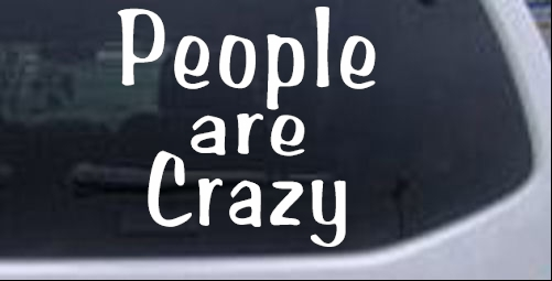 People Are Crazy Funny car-window-decals-stickers