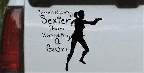 Theres Nothing Sexier Than Shooting A Gun