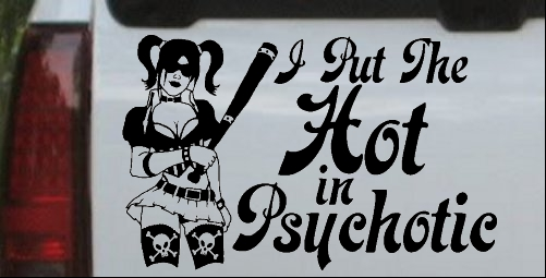 Harley Quinn I Put The Hot in Psychotic