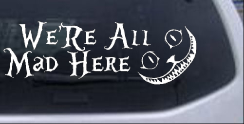 We are All Mad Here Cheshire Cat Wonderland Sci Fi car-window-decals-stickers