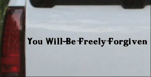 You Will Be Freely Forgiven