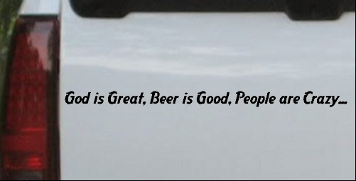 God is Great, Beer is Good, People are Crazy...