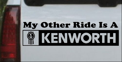 My Other Ride Is A Kenworth
