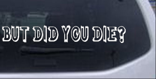 But Did You Die Funny car-window-decals-stickers