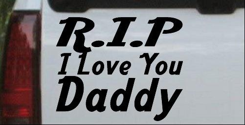 R.I.P I Love You Daddy