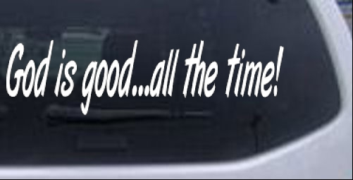 God Is Good All The Time Car or Truck Window Laptop Decal Sticker White 8X2.3
