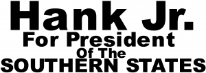 Hank Jr For President Southern States