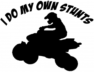 I Do My Own Stunts Fourwheeler