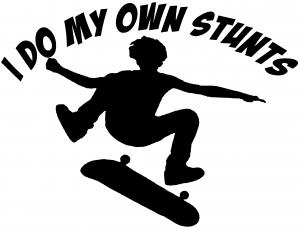 I Do My Own Stunts Skateboarding Kickflip
