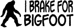 I Brake For BigFoot