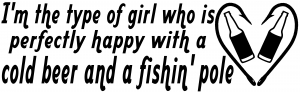 Type Of Girl Who Is Happy With Beer And Fishin