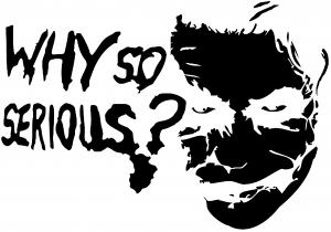 Why So Serious Joker Batman