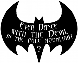 Ever Danced With The Devil Batman