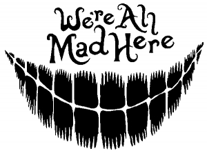 We are All Mad Here Cheshire Cat Wonderland