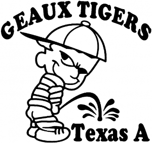 GEAUX TIGERS Pee on Texas A