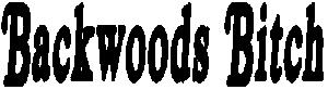 Backwoods Bitch