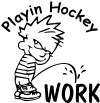 Playin Hockey Pee on work