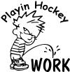 Playin Hockey Pee on work