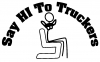 Say Hi Truckers Funny car-window-decals-stickers